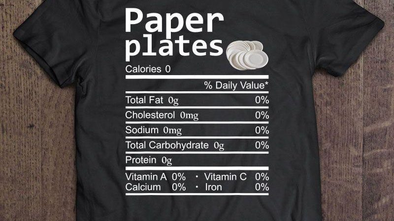 Paper Plates Nutrition Facts Gift TShirt
